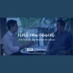 """""""Vivir con Cáncer"""" una campaña que comparte historias atravesadas por la enfermedad"""